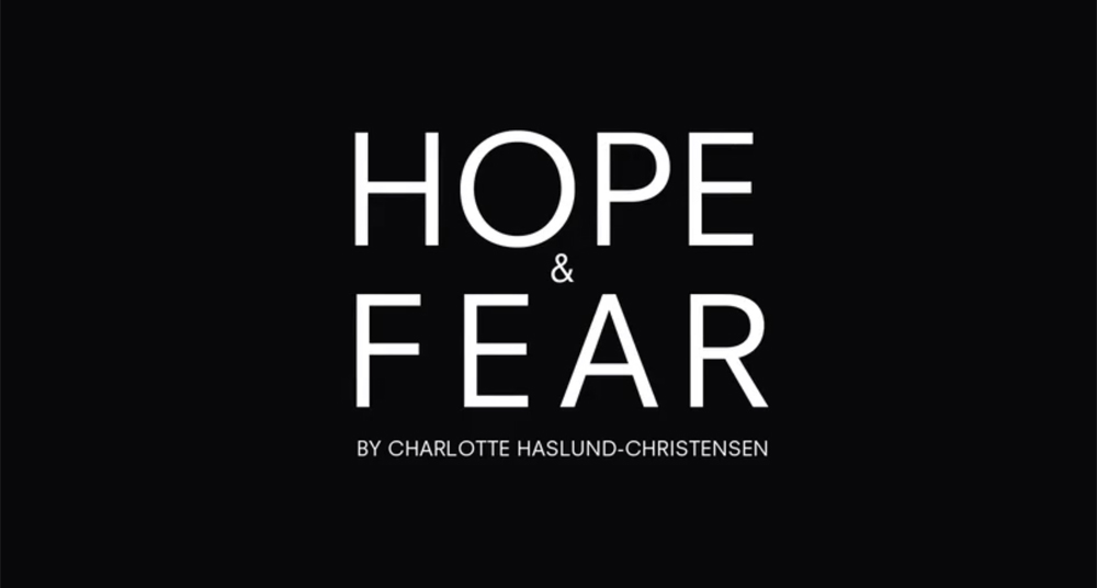 HOPE & FEAR by Chalotte Haslund-Christensen